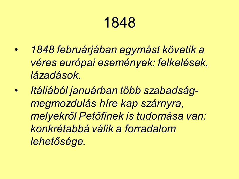 1848 Ezernyolcszáznegyvennyolc! az égen Egy új csillag, vérpiros sugára Életszínt vet a betegségében Meghalványult szabadság arcára.