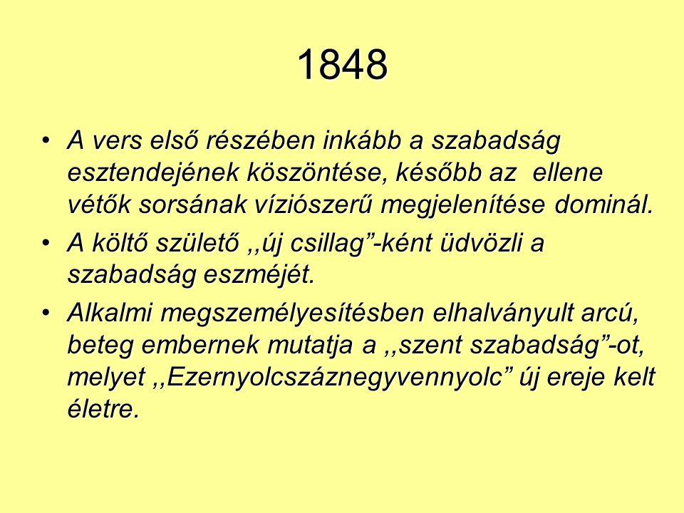1848 A vers első részében inkább a szabadság esztendejének köszöntése, később az ellene vétők sorsának víziószerű megjelenítése dominál.A vers első részében inkább a szabadság esztendejének köszöntése, később az ellene vétők sorsának víziószerű megjelenítése dominál.