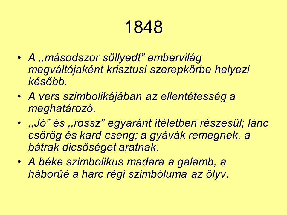 1848 A,,másodszor süllyedt embervilág megváltójaként krisztusi szerepkörbe helyezi később.A,,másodszor süllyedt embervilág megváltójaként krisztusi szerepkörbe helyezi később.