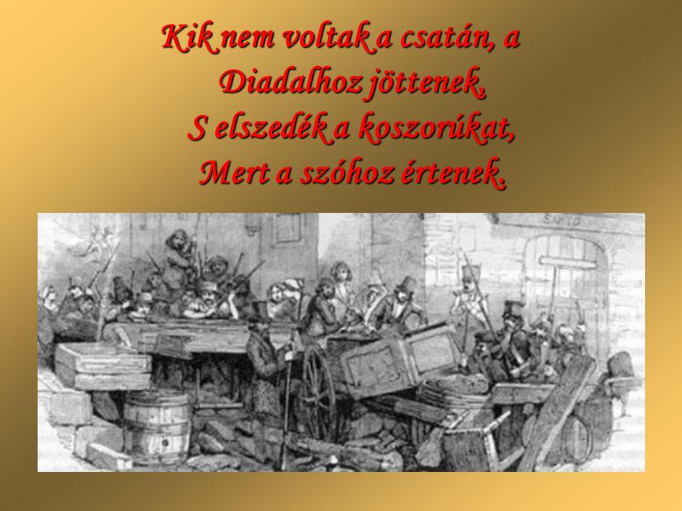 Kik nem voltak a csatán, a Diadalhoz jöttenek, S elszedék a koszorúkat, Mert a szóhoz értenek.