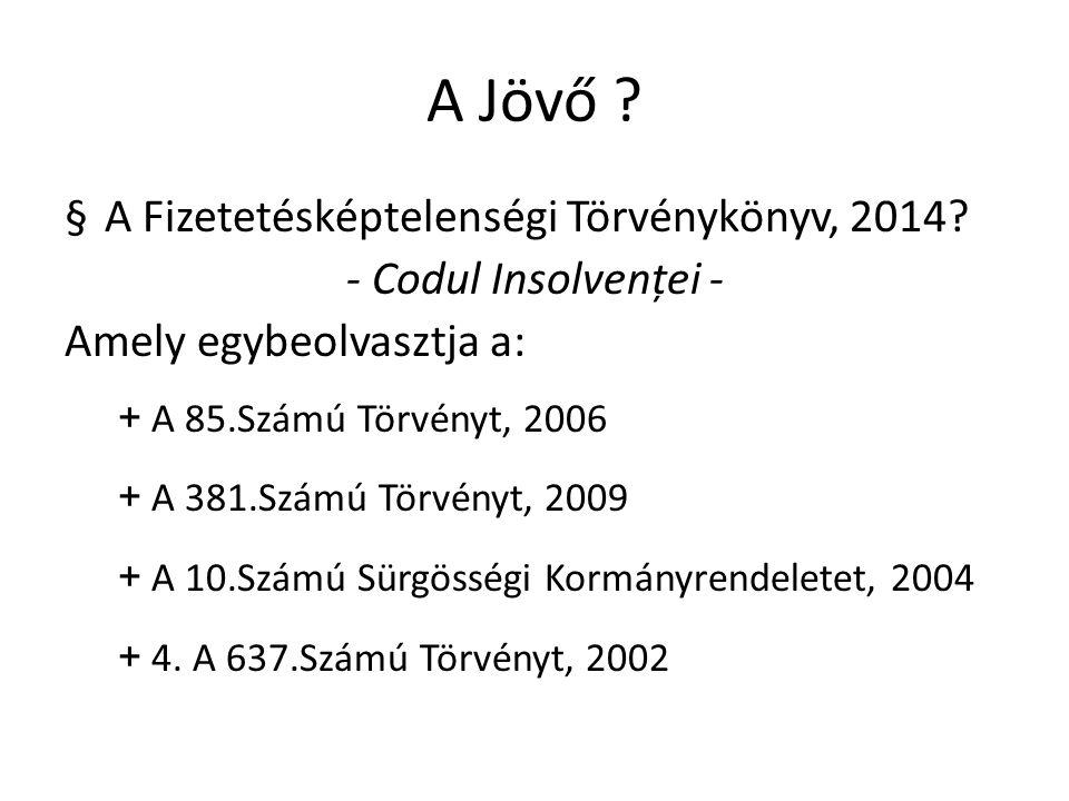 A Jövő ? §A Fizetetésképtelenségi Törvénykönyv, 2014? - Codul Insolvenței - Amely egybeolvasztja a: + A 85.Számú Törvényt, 2006 + A 381.Számú Törvényt
