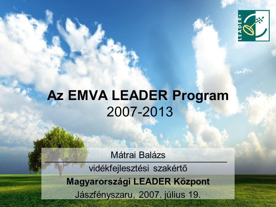 Az EMVA LEADER Program 2007-2013 Mátrai Balázs vidékfejlesztési szakértő Magyarországi LEADER Központ Jászfényszaru, 2007. július 19.