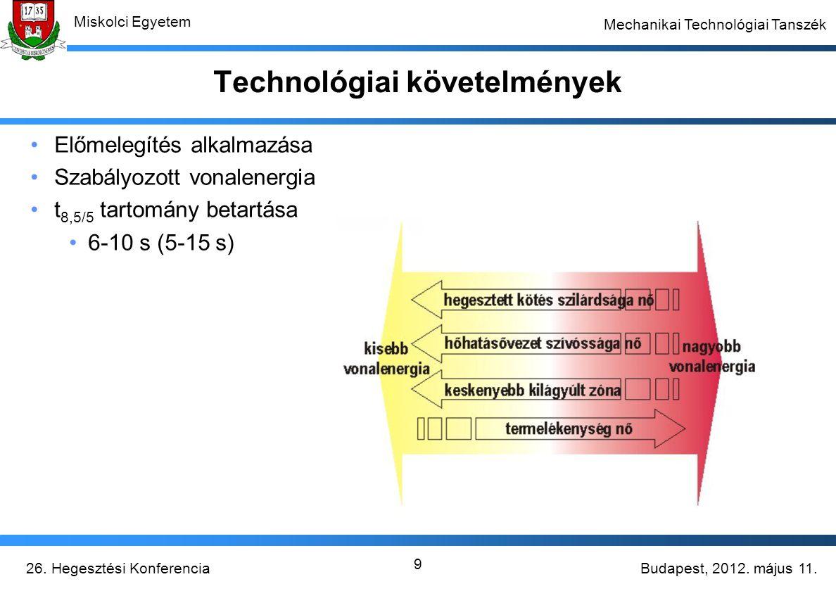 Budapest, 2012. május 11.26. Hegesztési Konferencia Miskolci Egyetem Mechanikai Technológiai Tanszék 9 Technológiai követelmények Előmelegítés alkalma