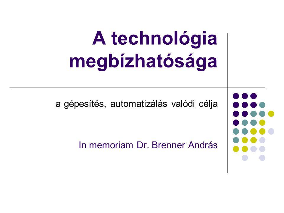 A technológia megbízhatósága a gépesítés, automatizálás valódi célja In memoriam Dr. Brenner András