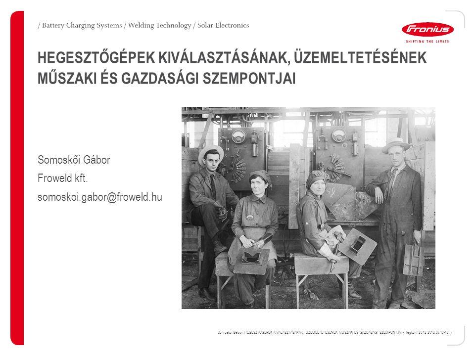 Somoskői Gábor: HEGESZTŐGÉPEK KIVÁLASZTÁSÁNAK, ÜZEMELTETÉSÉNEK MŰSZAKI ÉS GAZDASÁGI SZEMPONTJAI - Hegkonf 2012 2012.05.10-12. / HEGESZTŐGÉPEK KIVÁLASZ