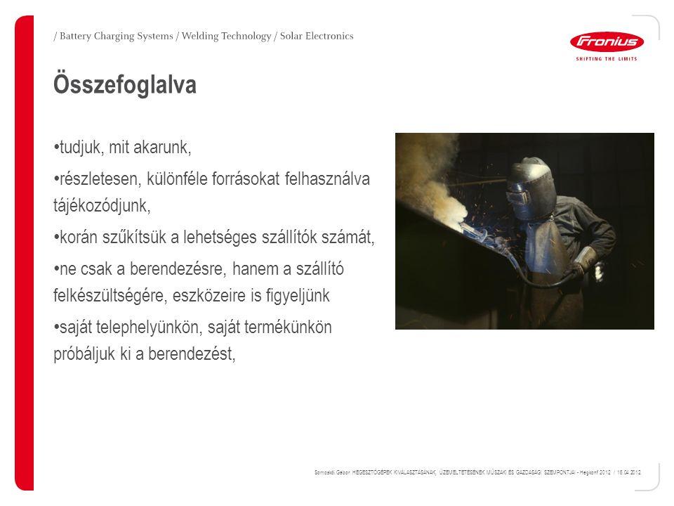 Somoskői Gábor: HEGESZTŐGÉPEK KIVÁLASZTÁSÁNAK, ÜZEMELTETÉSÉNEK MŰSZAKI ÉS GAZDASÁGI SZEMPONTJAI - Hegkonf 2012 / 16.04.2012.