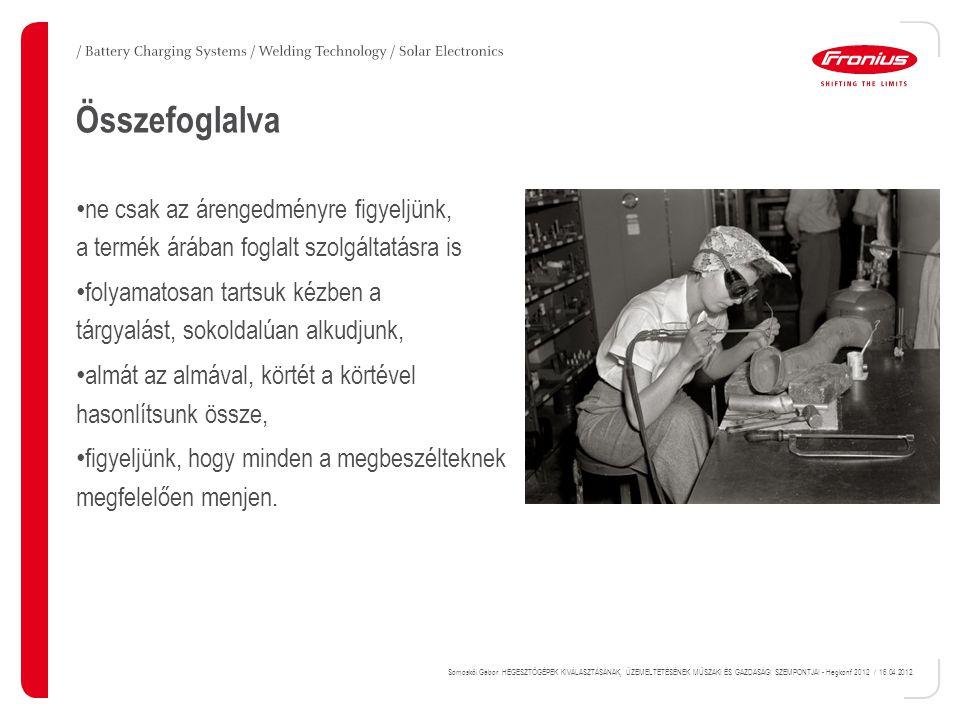 Somoskői Gábor: HEGESZTŐGÉPEK KIVÁLASZTÁSÁNAK, ÜZEMELTETÉSÉNEK MŰSZAKI ÉS GAZDASÁGI SZEMPONTJAI - Hegkonf 2012 / 16.04.2012. Összefoglalva ne csak az