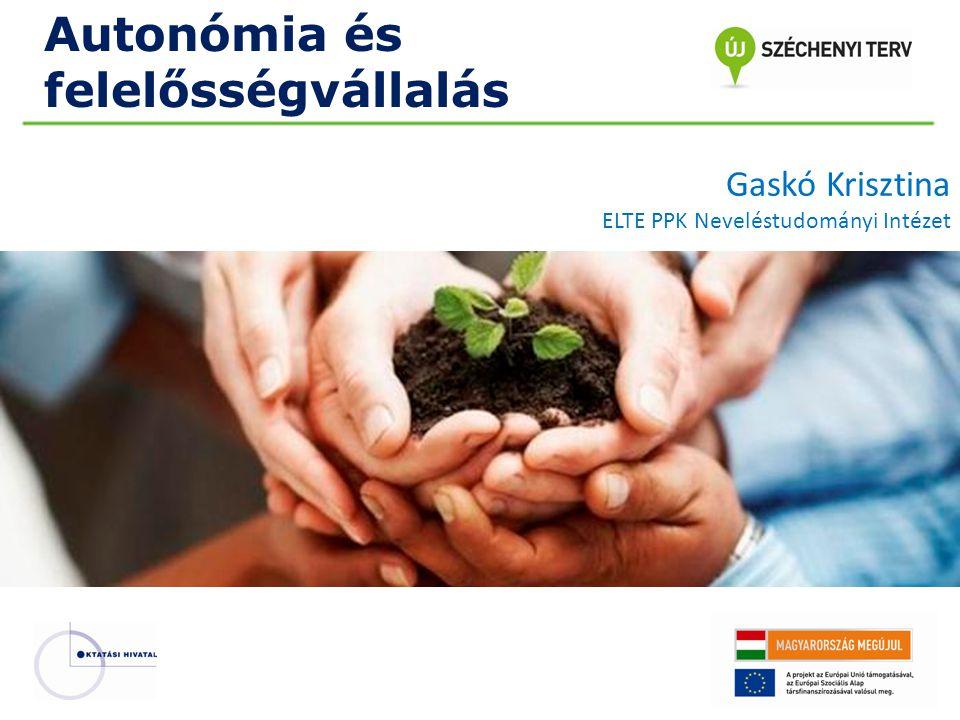 Autonómia és felelősségvállalás Kép helye Gaskó Krisztina ELTE PPK Neveléstudományi Intézet