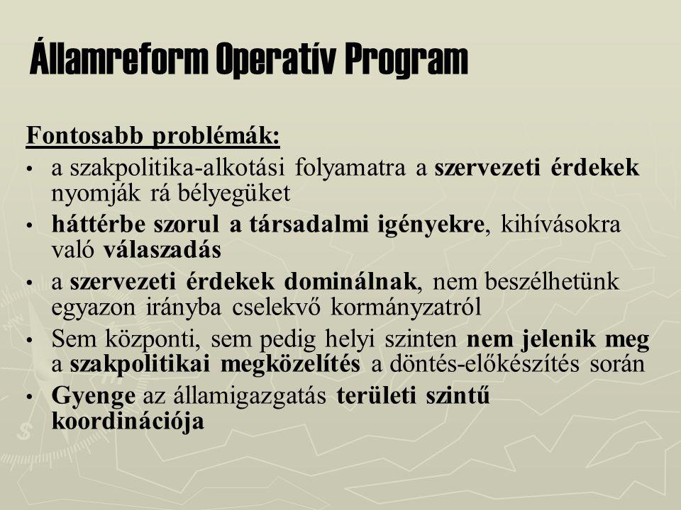 Államreform Operatív Program Fontosabb problémák: a szakpolitika-alkotási folyamatra a szervezeti érdekek nyomják rá bélyegüket háttérbe szorul a társ