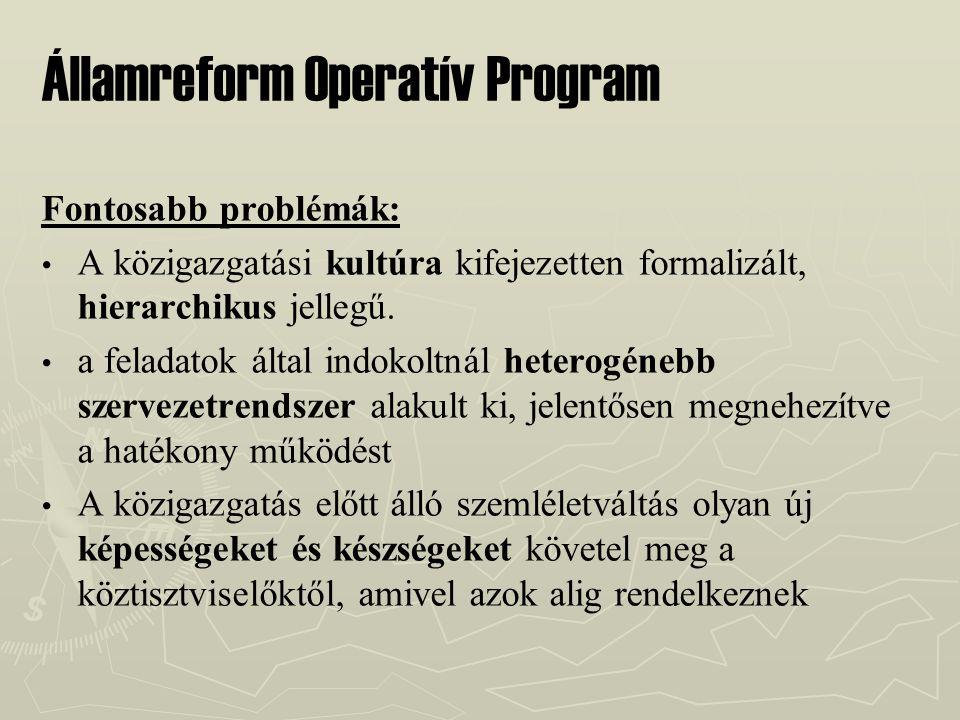 Államreform Operatív Program Fontosabb problémák: A közigazgatási kultúra kifejezetten formalizált, hierarchikus jellegű. a feladatok által indokoltná