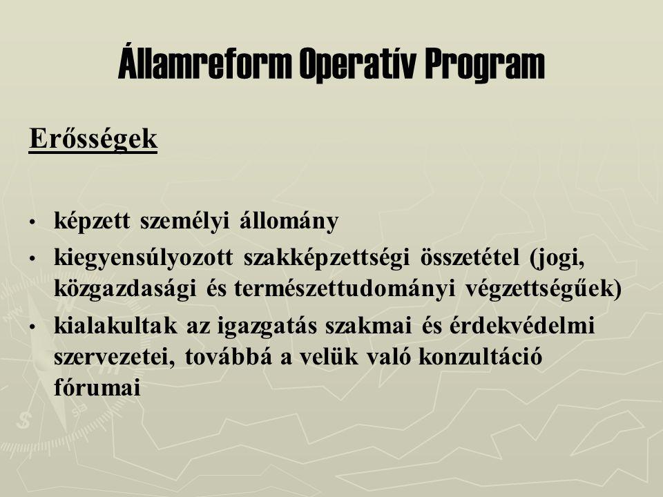 Államreform Operatív Program Erősségek képzett személyi állomány kiegyensúlyozott szakképzettségi összetétel (jogi, közgazdasági és természettudományi