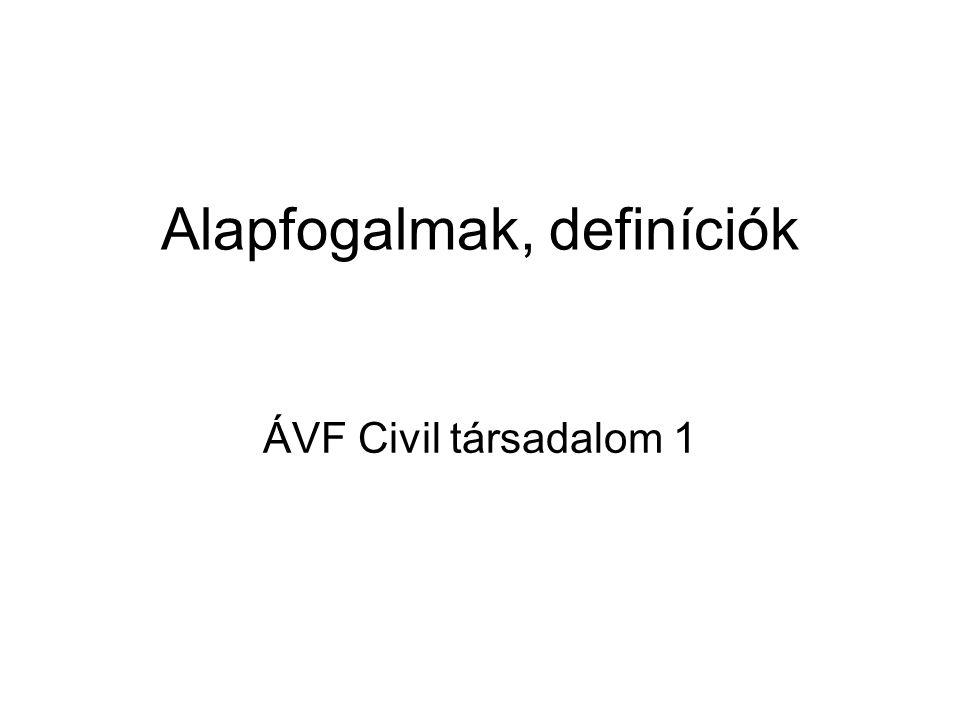 Alapfogalmak, definíciók ÁVF Civil társadalom 1