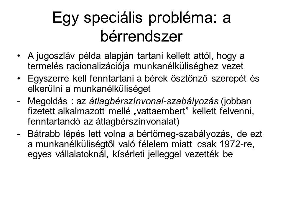 Egy speciális probléma: a bérrendszer A jugoszláv példa alapján tartani kellett attól, hogy a termelés racionalizációja munkanélküliséghez vezet Egysz