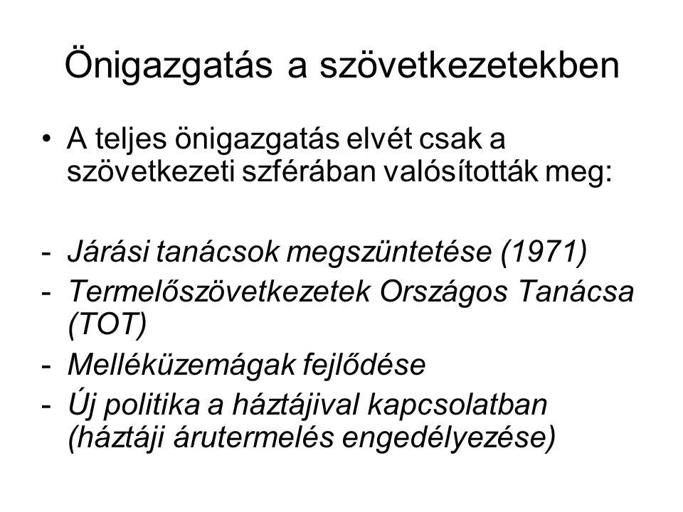 Önigazgatás a szövetkezetekben A teljes önigazgatás elvét csak a szövetkezeti szférában valósították meg: -Járási tanácsok megszüntetése (1971) -Termelőszövetkezetek Országos Tanácsa (TOT) -Melléküzemágak fejlődése -Új politika a háztájival kapcsolatban (háztáji árutermelés engedélyezése)