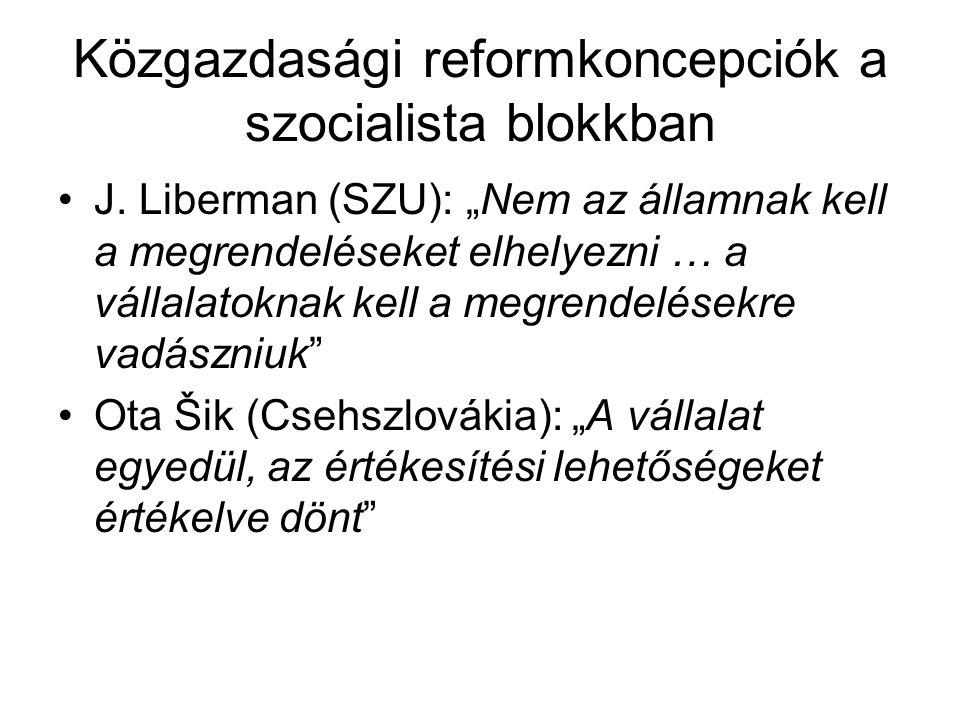És a tényleges reformok Főleg Jugoszlávia, Csehszlovákia és Magyarország kísérelte meg az iménti reformok gyakorlatba való átültetését Elemei: -Kötelező tervutasítások csökkentése -Vállalati szabadság növelése -A bruttó termelés helyett a nettó termelésre helyezett hangsúly -Árreform