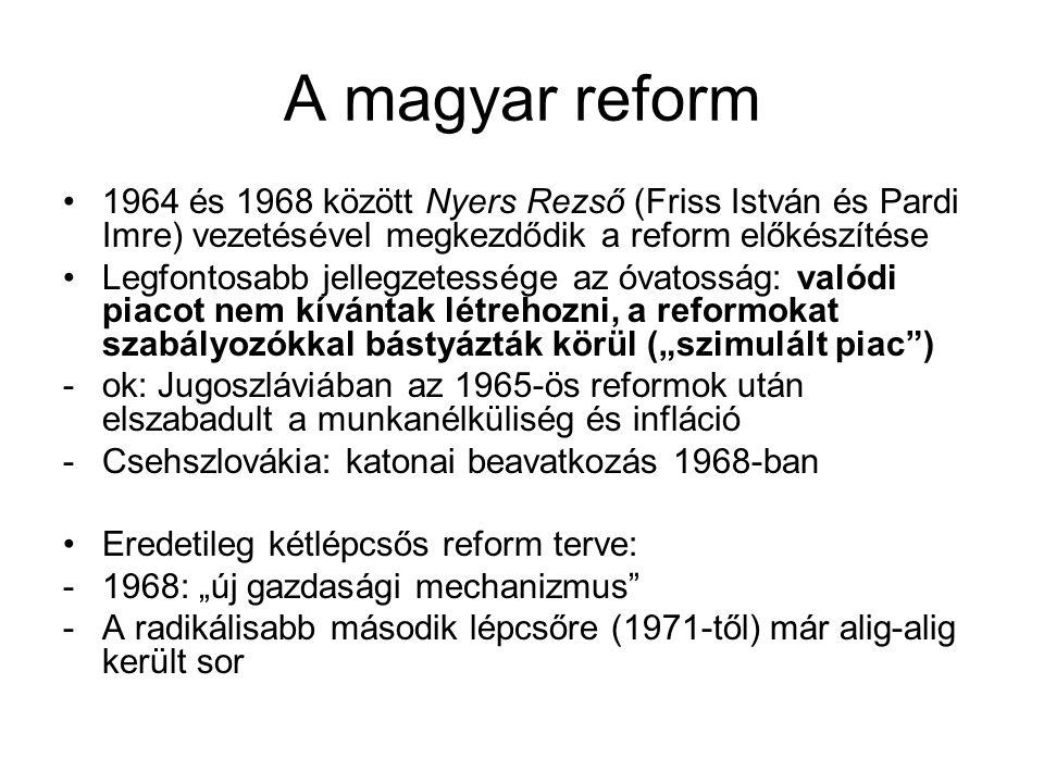 A magyar reform 1964 és 1968 között Nyers Rezső (Friss István és Pardi Imre) vezetésével megkezdődik a reform előkészítése Legfontosabb jellegzetesség