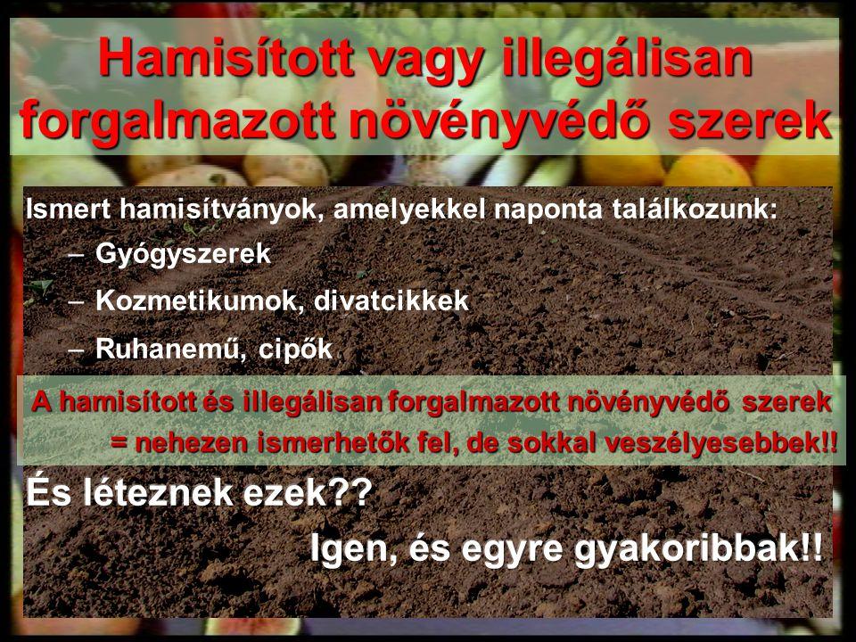 Hamisított vagy illegálisan forgalmazott növényvédő szerek A hamisított és illegálisan forgalmazott növényvédő szerek = nehezen ismerhetők fel, de sokkal veszélyesebbek!!