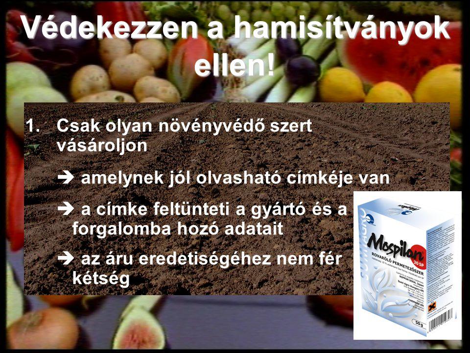 Védekezzen a hamisítványok ellen! 1.Csak olyan növényvédő szert vásároljon  amelynek jól olvasható címkéje van  a címke feltünteti a gyártó és a for