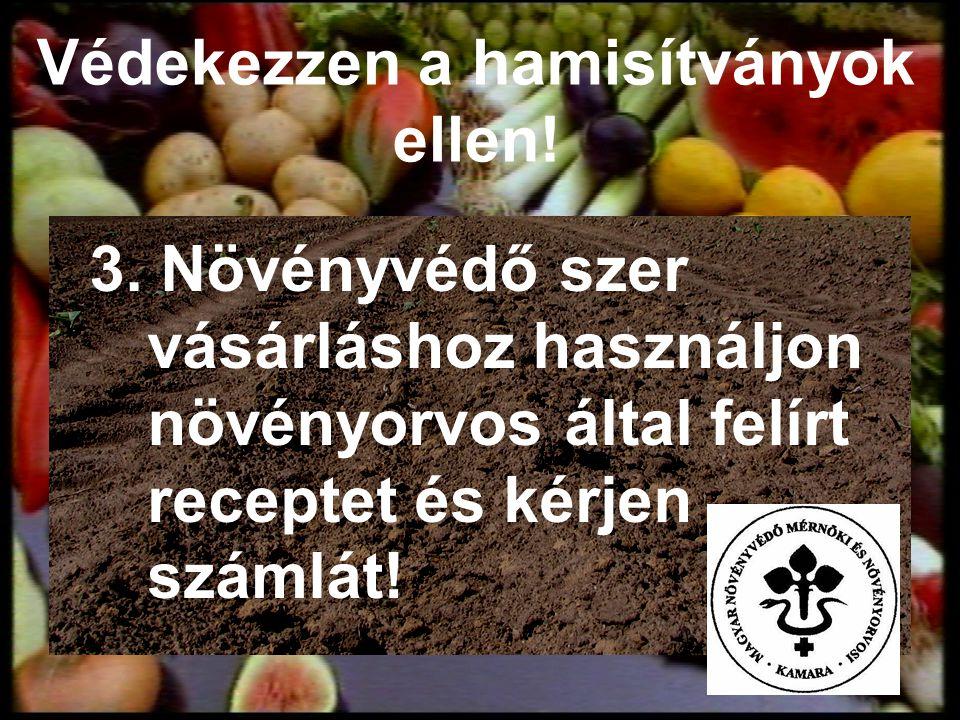 Védekezzen a hamisítványok ellen! 3. Növényvédő szer vásárláshoz használjon növényorvos által felírt receptet és kérjen számlát!