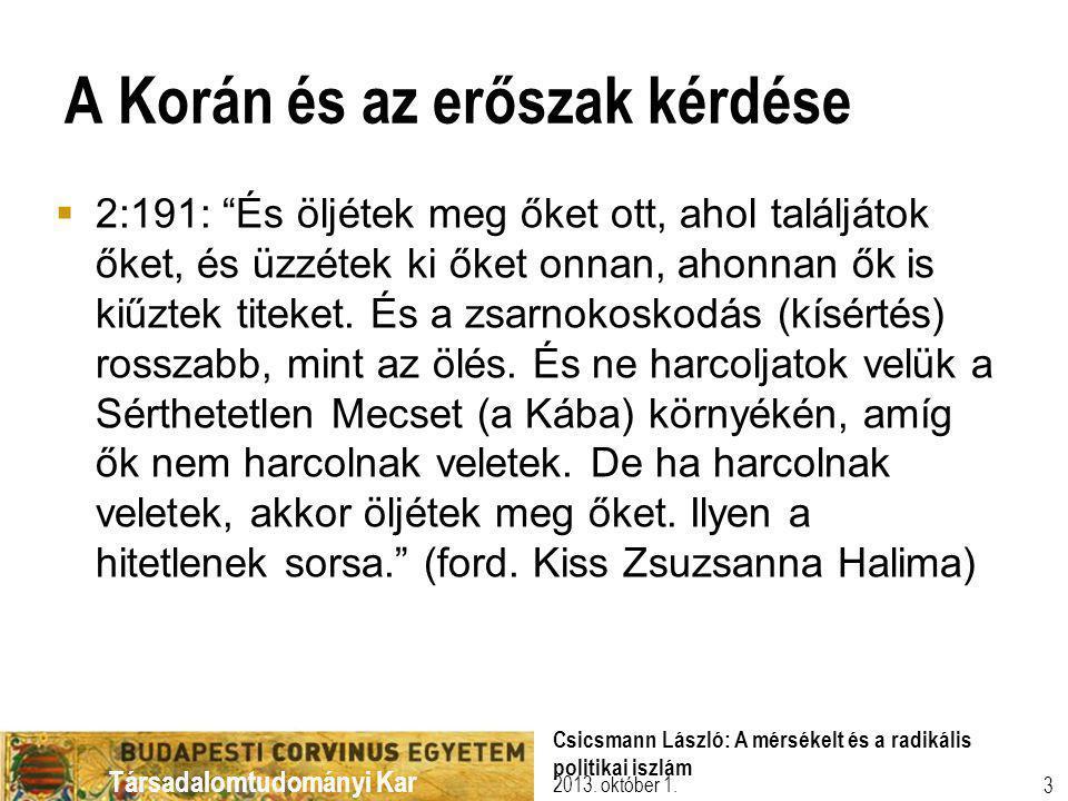 Társadalomtudományi Kar A Korán és az erőszak kérdése  2:191: És öljétek meg őket ott, ahol találjátok őket, és üzzétek ki őket onnan, ahonnan ők is kiűztek titeket.