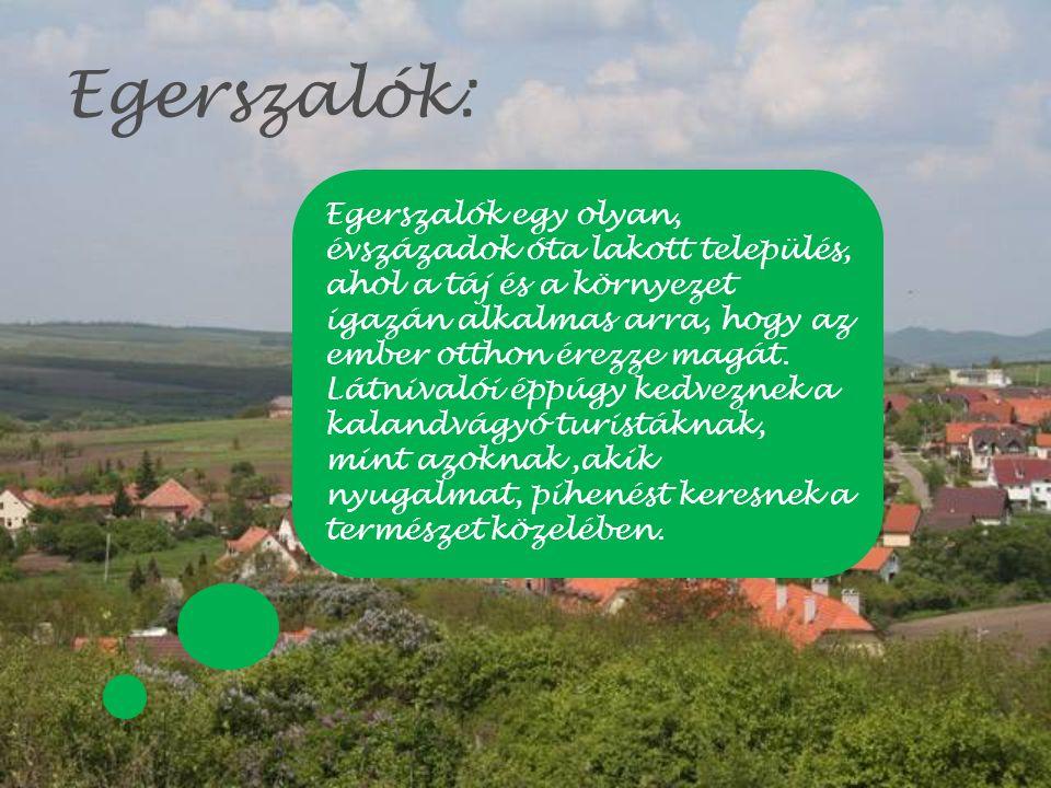 Egerszalók: Egerszalók egy olyan, évszázadok óta lakott település, ahol a táj és a környezet igazán alkalmas arra, hogy az ember otthon érezze magát.