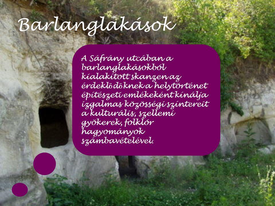 Barlanglakások A Sáfrány utcában a barlanglakásokból kialakított skanzen az érdekl ő d ő knek a helytörténet építészeti emlékeként kínálja izgalmas kö