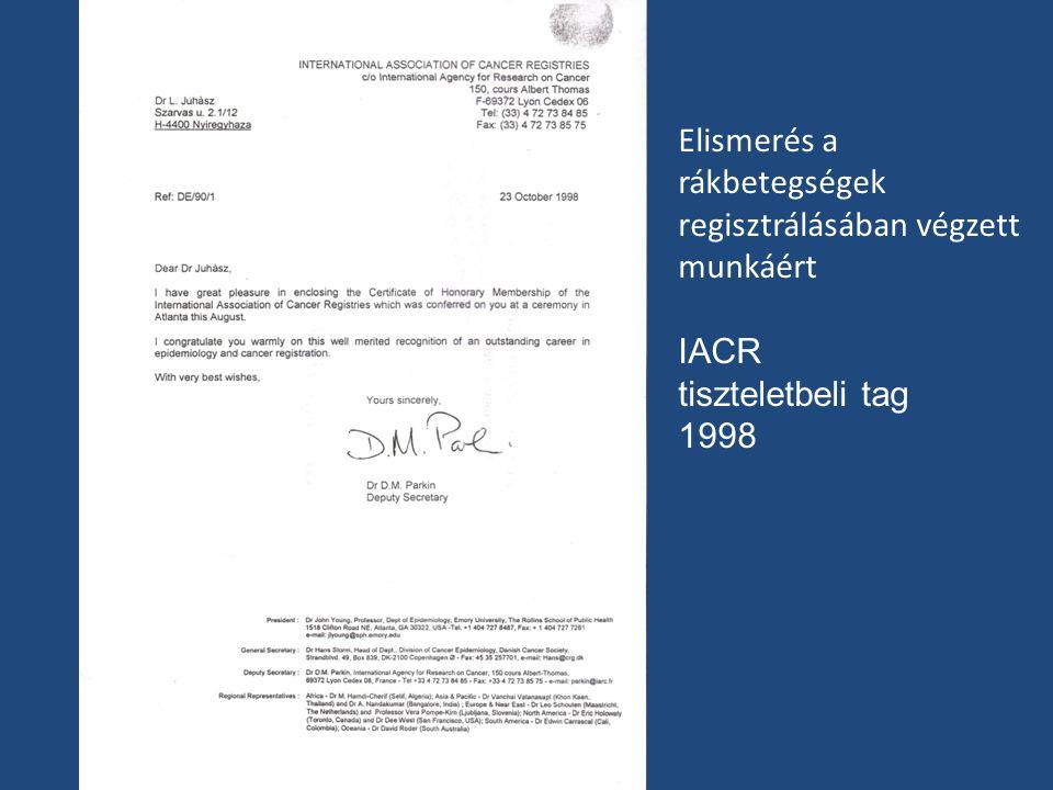 Elismerés a rákbetegségek regisztrálásában végzett munkáért IACR tiszteletbeli tag 1998