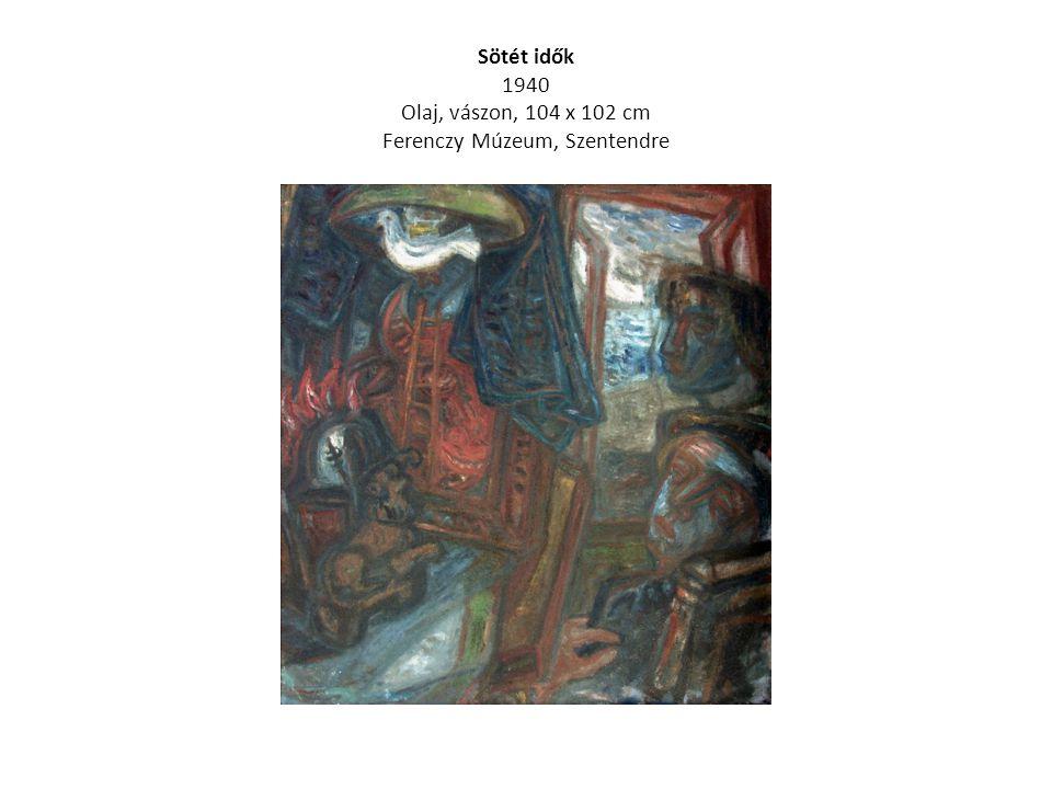 Muzsika 1941 Olaj, vászon, 127 x 100 cm Ferenczy Múzeum, Szentendre