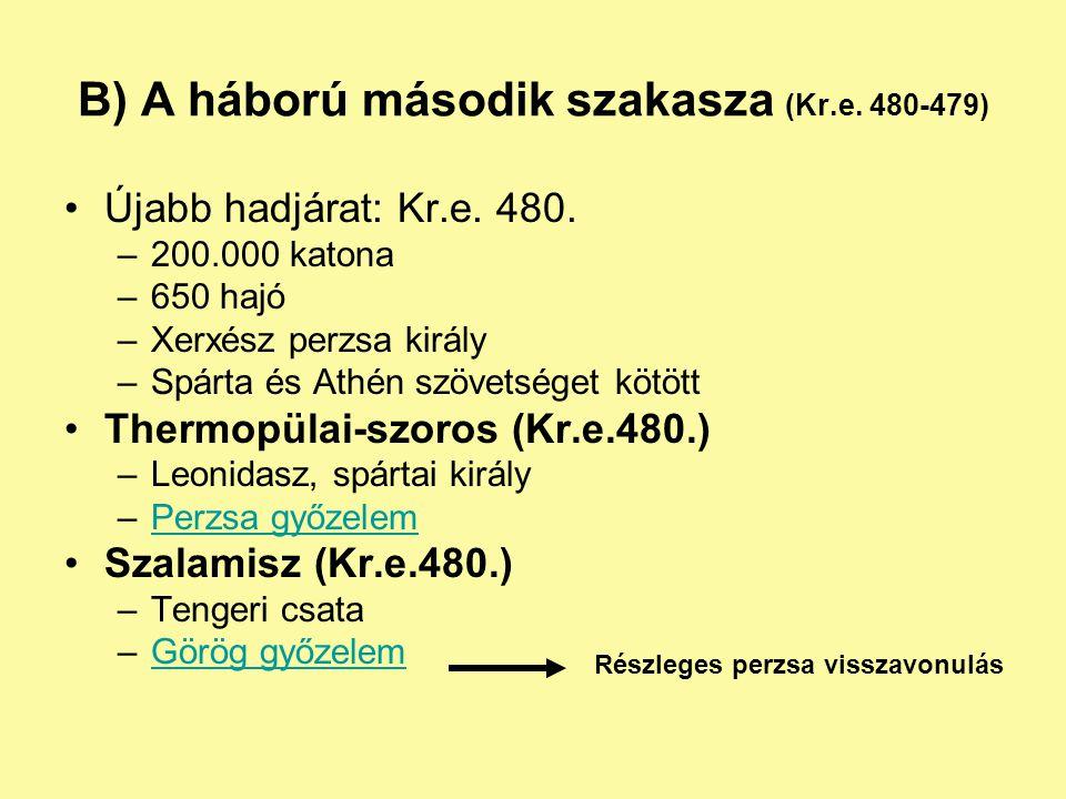 B) A háború második szakasza (Kr.e. 480-479) Újabb hadjárat: Kr.e. 480. –200.000 katona –650 hajó –Xerxész perzsa király –Spárta és Athén szövetséget