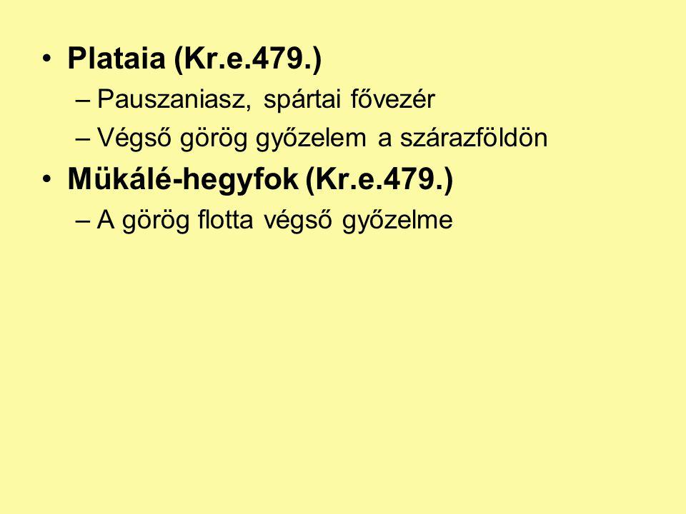 Plataia (Kr.e.479.) –Pauszaniasz, spártai fővezér –Végső görög győzelem a szárazföldön Mükálé-hegyfok (Kr.e.479.) –A görög flotta végső győzelme
