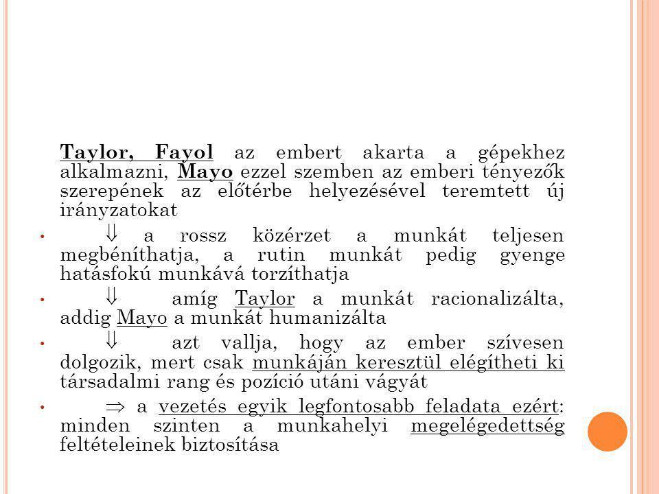 Taylor, Fayol az embert akarta a gépekhez alkalmazni, Mayo ezzel szemben az emberi tényezők szerepének az előtérbe helyezésével teremtett új irányzato