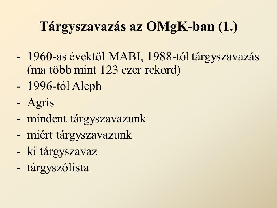 Tárgyszavazás az OMgK-ban (1.) -1960-as évektől MABI, 1988-tól tárgyszavazás (ma több mint 123 ezer rekord) -1996-tól Aleph -Agris -mindent tárgyszavazunk -miért tárgyszavazunk -ki tárgyszavaz -tárgyszólista
