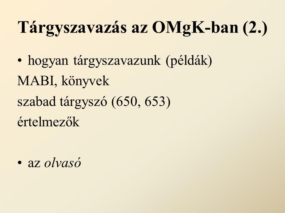 Tárgyszavazás az OMgK-ban (2.) hogyan tárgyszavazunk (példák) MABI, könyvek szabad tárgyszó (650, 653) értelmezők az olvasó