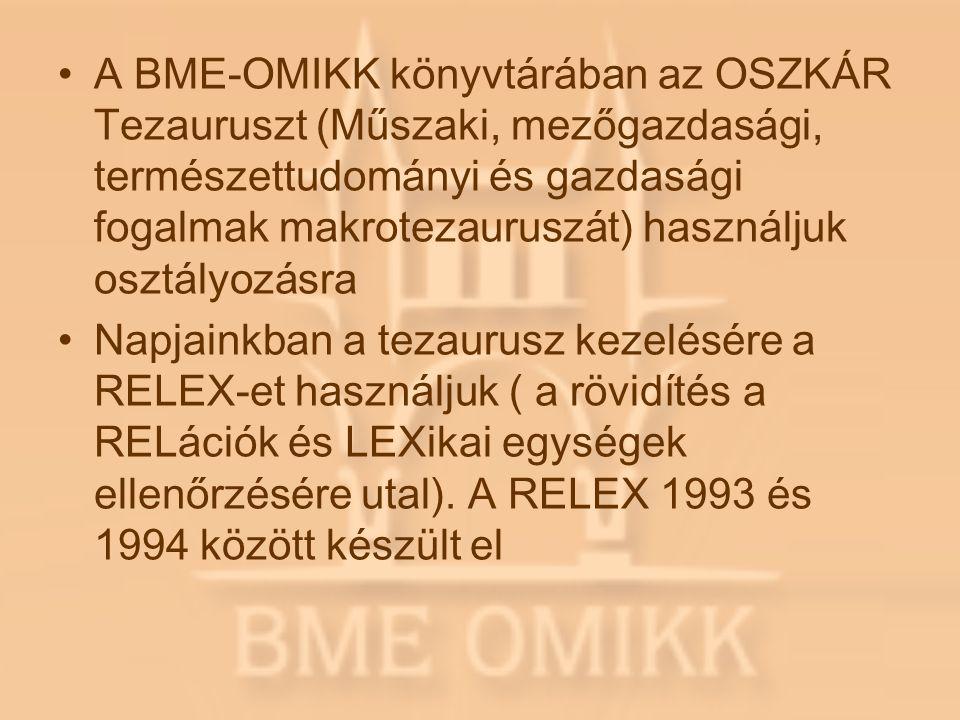 A BME-OMIKK könyvtárában az OSZKÁR Tezauruszt (Műszaki, mezőgazdasági, természettudományi és gazdasági fogalmak makrotezauruszát) használjuk osztályozásra Napjainkban a tezaurusz kezelésére a RELEX-et használjuk ( a rövidítés a RELációk és LEXikai egységek ellenőrzésére utal).
