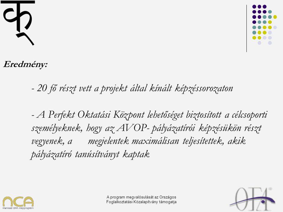 A program megvalósulását az Országos Foglalkoztatási Közalapítvány támogatja Eredmény: - 20 fő részt vett a projekt által kínált képzéssorozaton - A P