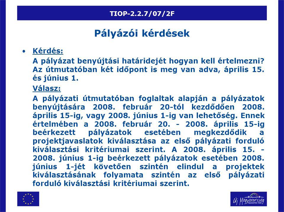 TIOP-2.2.7/07/2F Kérdés: A pályázat benyújtási határidejét hogyan kell értelmezni.