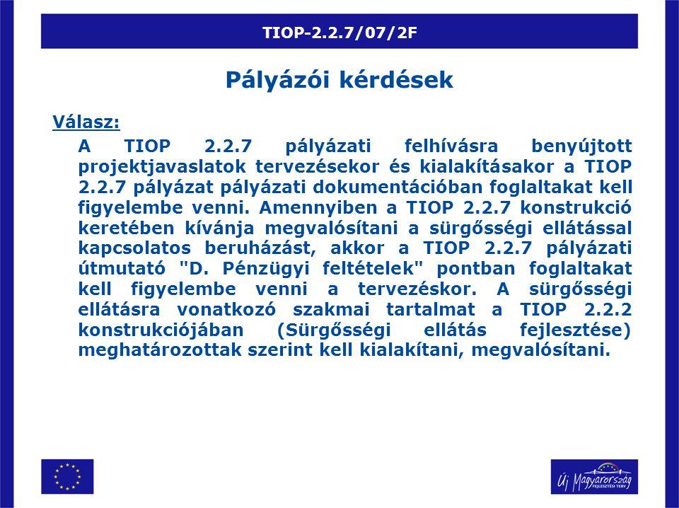 TIOP-2.2.7/07/2F Válasz: A TIOP 2.2.7 pályázati felhívásra benyújtott projektjavaslatok tervezésekor és kialakításakor a TIOP 2.2.7 pályázat pályázati dokumentációban foglaltakat kell figyelembe venni.