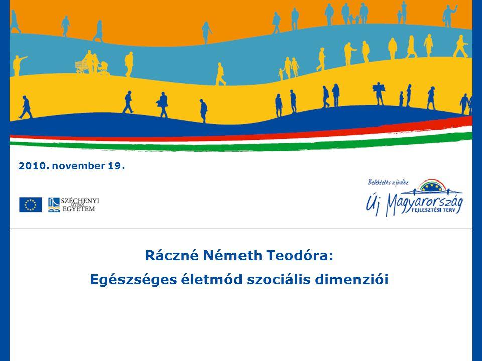 """TÁMOP-5.4.4-09/2/C-2009-0006, Útitársak projekt Ráczné Németh Teodóra: Egészséges életmód szociális dimenziói Egészséges életmód szociális dimenziói - társadalmi, demográfiai változások - életmód változása Célkitűzés: Aktív és minőségi élet fenntartása: fizikai, szociális és mentális """"jól-lét ."""