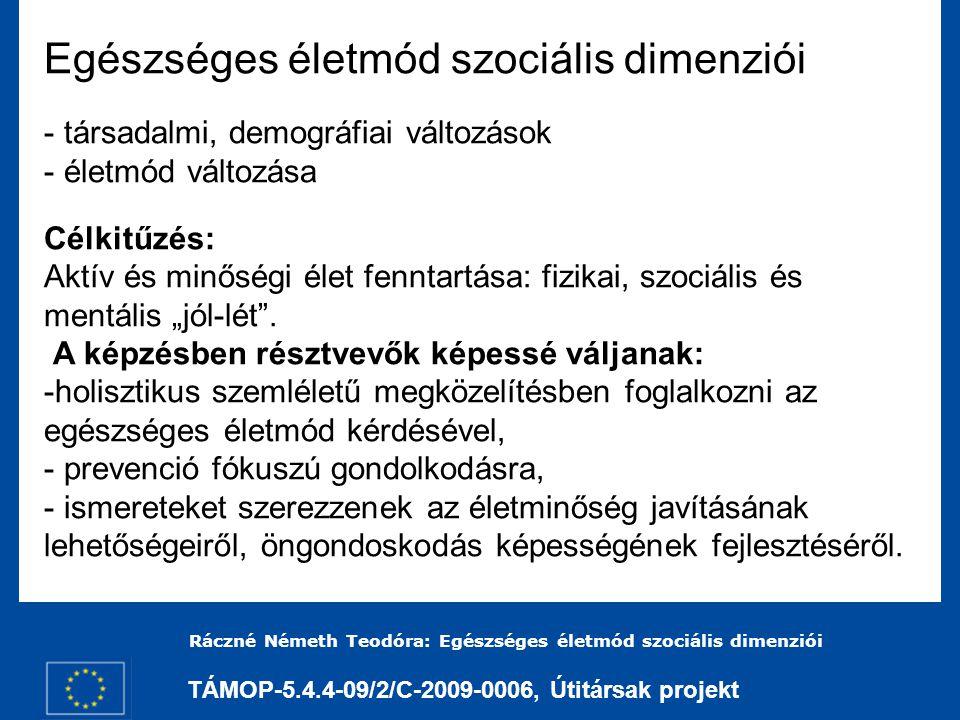 TÁMOP-5.4.4-09/2/C-2009-0006, Útitársak projekt Ráczné Németh Teodóra: Egészséges életmód szociális dimenziói Fizikai tényezők - egészség fogalmának meghatározása, - fizikai aktivitás jelentősége, szerepe, - táplálkozás szerepe.