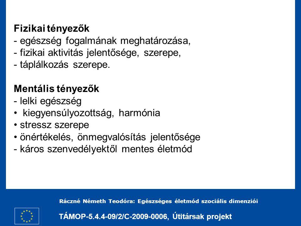 TÁMOP-5.4.4-09/2/C-2009-0006, Útitársak projekt Ráczné Németh Teodóra: Egészséges életmód szociális dimenziói Szociális tényezők - társas kapcsolatok, közösségek - autonómia - létbiztonság, anyagi háttér