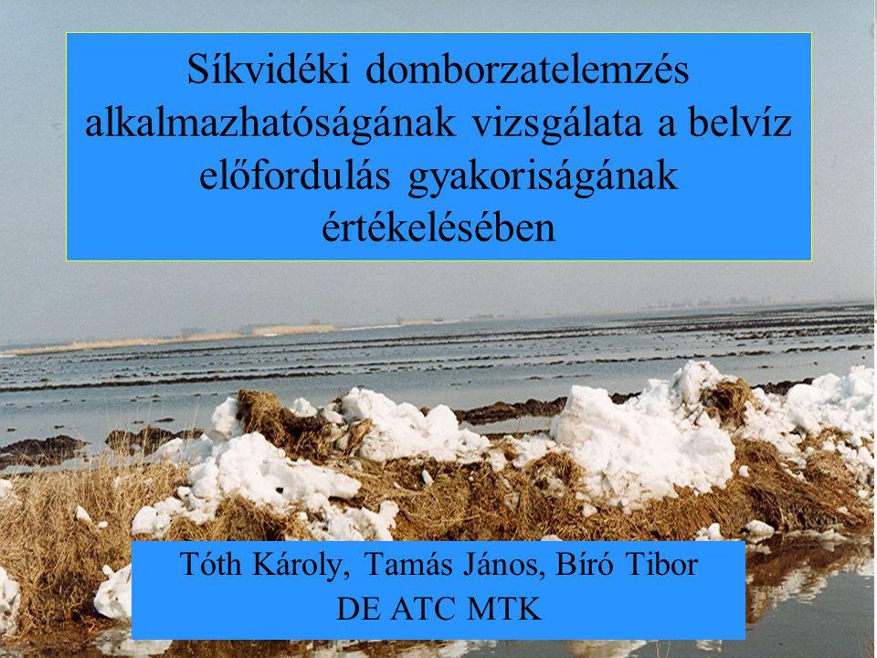 Síkvidéki domborzatelemzés alkalmazhatóságának vizsgálata a belvíz előfordulás gyakoriságának értékelésében Tóth Károly, Tamás János, Bíró Tibor DE ATC MTK