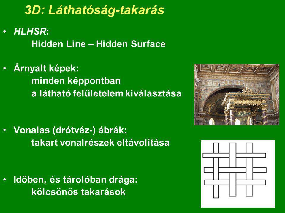 6 3D: Láthatóság-takarás HLHSR: Hidden Line – Hidden Surface Árnyalt képek: minden képpontban a látható felületelem kiválasztása Vonalas (drótváz-) áb