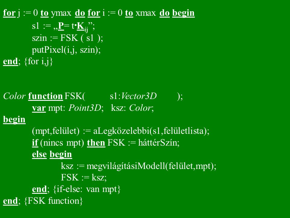 "for j := 0 to ymax do for i := 0 to xmax do begin s1 := ""P= t · K ij ""; szin := FSK ( s1 ); putPixel(i,j, szin); end; {for i,j} Color function FSK( s1"