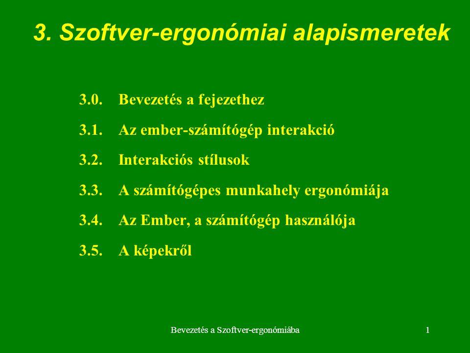 Bevezetés a Szoftver-ergonómiába1 3. Szoftver-ergonómiai alapismeretek 3.0. Bevezetés a fejezethez 3.1. Az ember-számítógép interakció 3.2. Interakció