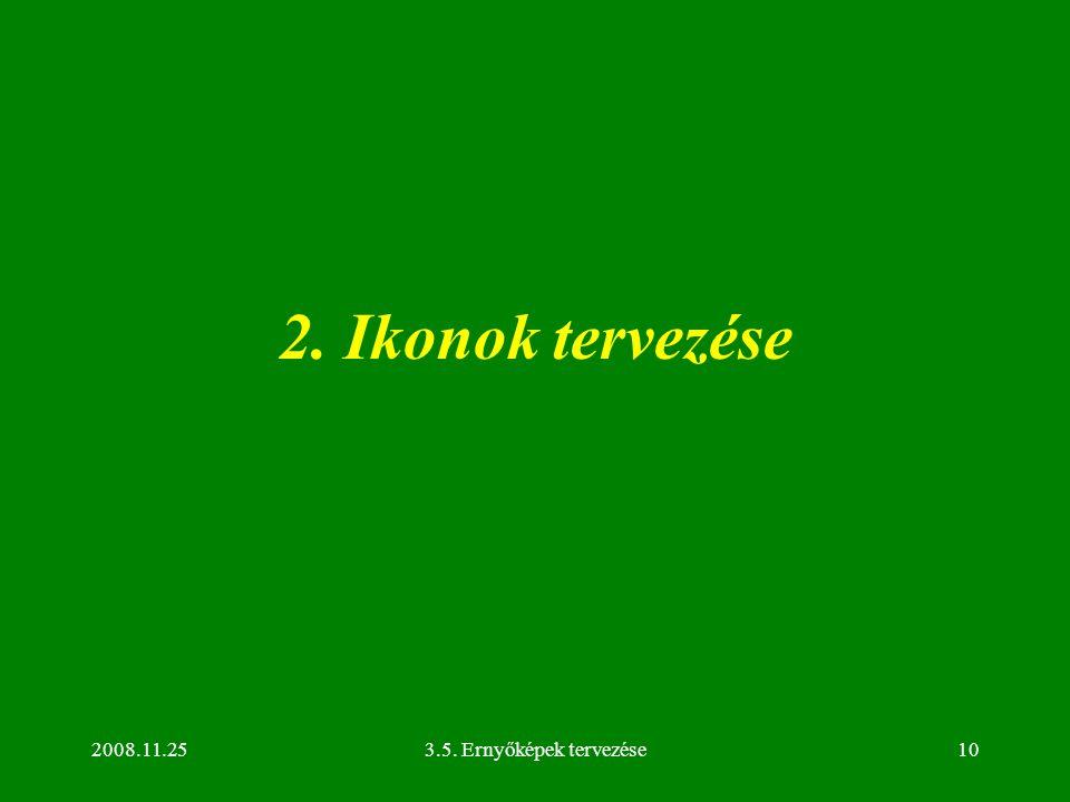 2008.11.253.5. Ernyőképek tervezése10 2. Ikonok tervezése