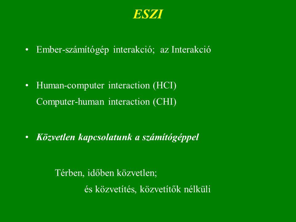 ESZI Ember-számítógép interakció; az Interakció Human-computer interaction (HCI) Computer-human interaction (CHI) Közvetlen kapcsolatunk a számítógéppel Térben, időben közvetlen; és közvetítés, közvetítők nélküli