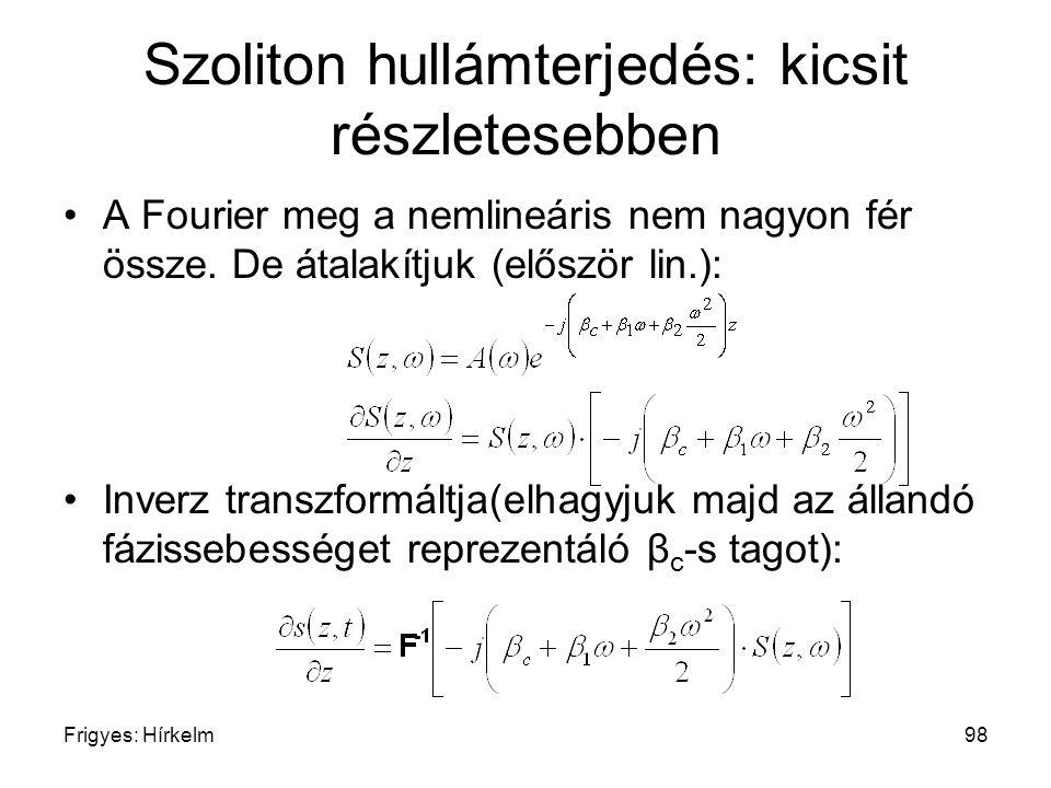 Frigyes: Hírkelm98 Szoliton hullámterjedés: kicsit részletesebben A Fourier meg a nemlineáris nem nagyon fér össze. De átalakítjuk (először lin.): Inv