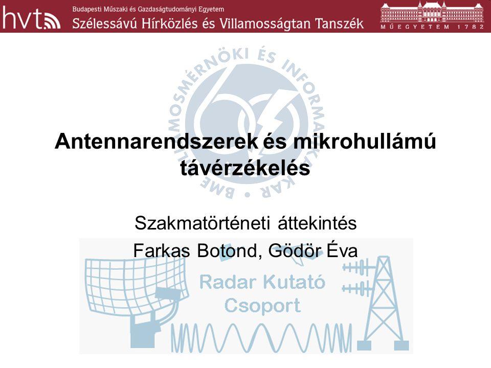 Antennarendszerek és mikrohullámú távérzékelés Szakmatörténeti áttekintés Farkas Botond, Gödör Éva