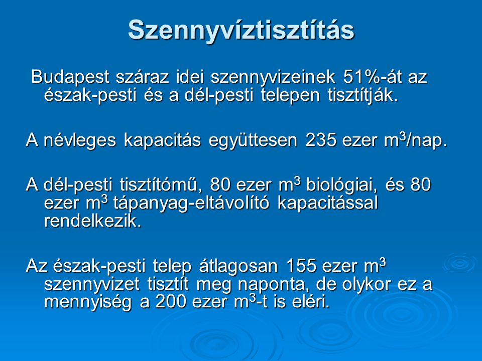 Szennyvíztisztítás Budapest száraz idei szennyvizeinek 51%-át az észak-pesti és a dél-pesti telepen tisztítják. Budapest száraz idei szennyvizeinek 51