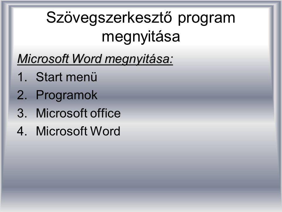 Szövegszerkesztő program megnyitása Microsoft Word megnyitása: 1.Start menü 2.Programok 3.Microsoft office 4.Microsoft Word